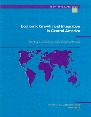 Economic Growth and Integration in Central America By Desruelle, Dominique (EDT)/ Schipke, Alfred (EDT)